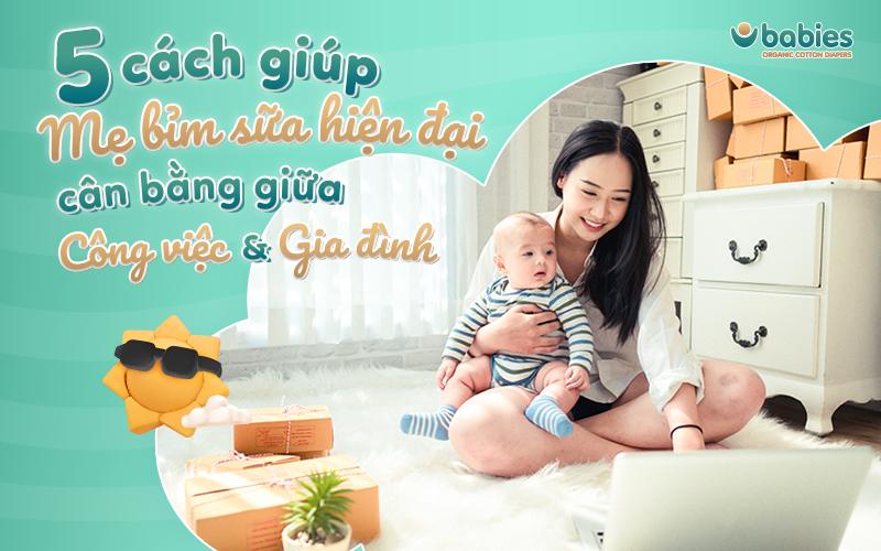 5 cách giúp mẹ bỉm sữa cân bằng giữa công việc và gia đình